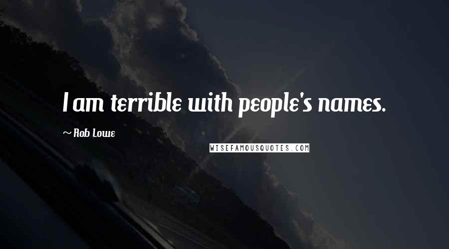 Rob Lowe quotes: I am terrible with people's names.