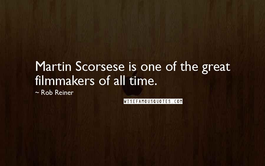 Rob Reiner quotes: Martin Scorsese is one of the great filmmakers of all time.