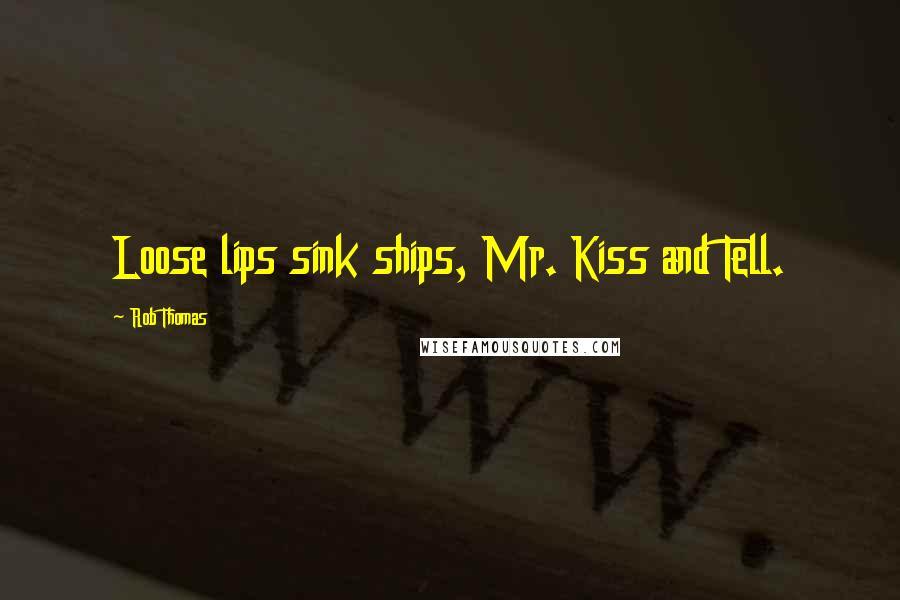 Rob Thomas quotes: Loose lips sink ships, Mr. Kiss and Tell.