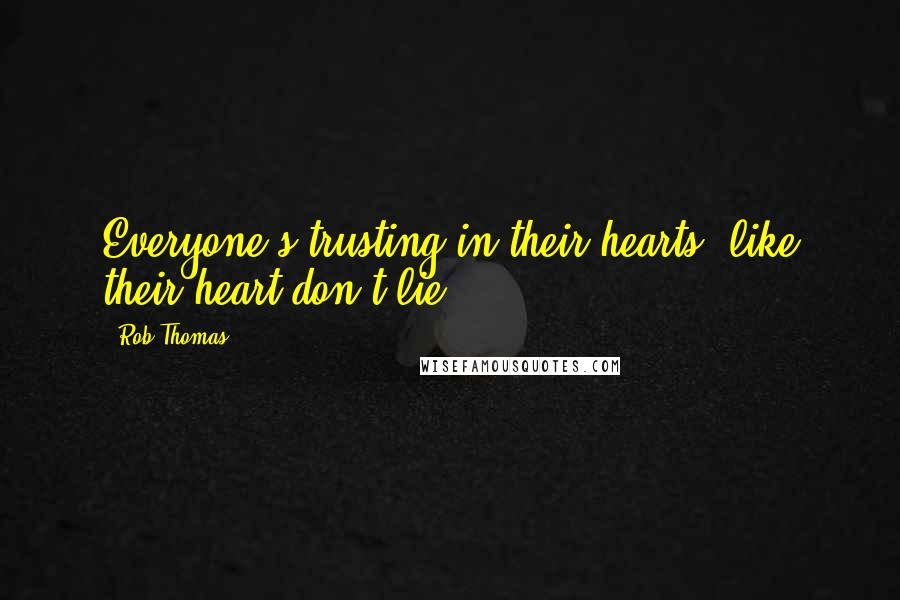 Rob Thomas quotes: Everyone's trusting in their hearts, like their heart don't lie