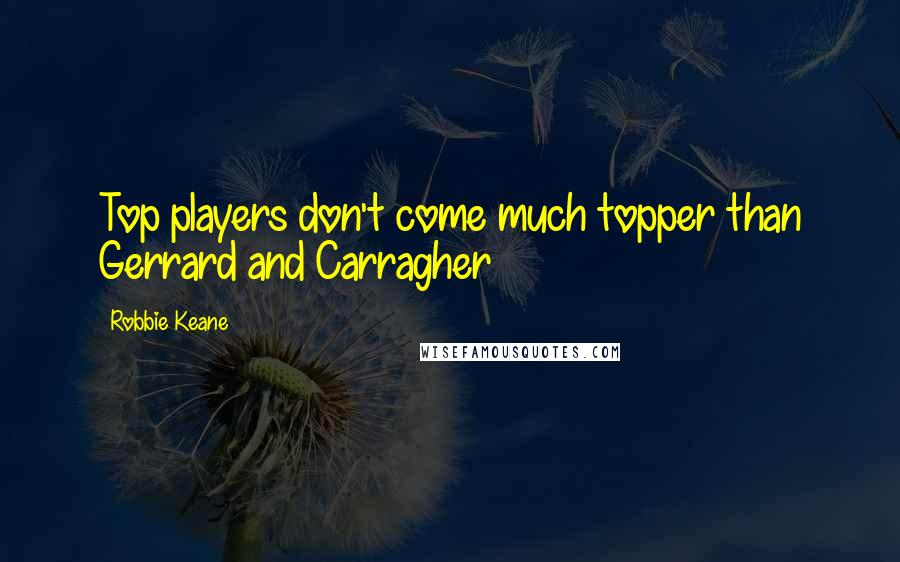 Robbie Keane quotes: Top players don't come much topper than Gerrard and Carragher
