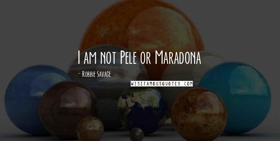 Robbie Savage quotes: I am not Pele or Maradona