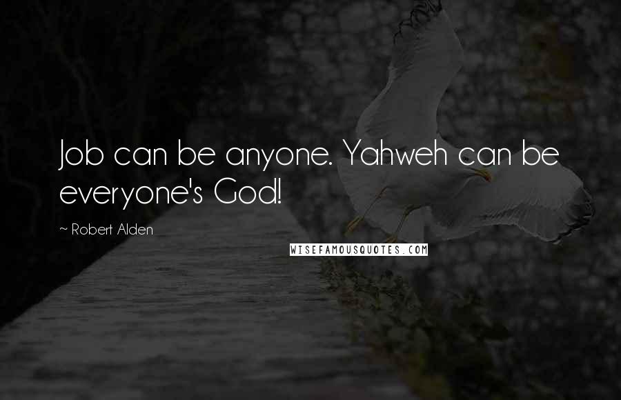 Robert Alden quotes: Job can be anyone. Yahweh can be everyone's God!