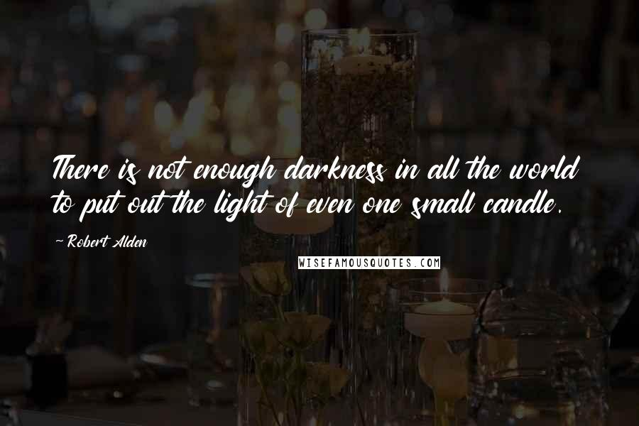 Robert Alden quotes: There is not enough darkness in all the world to put out the light of even one small candle.