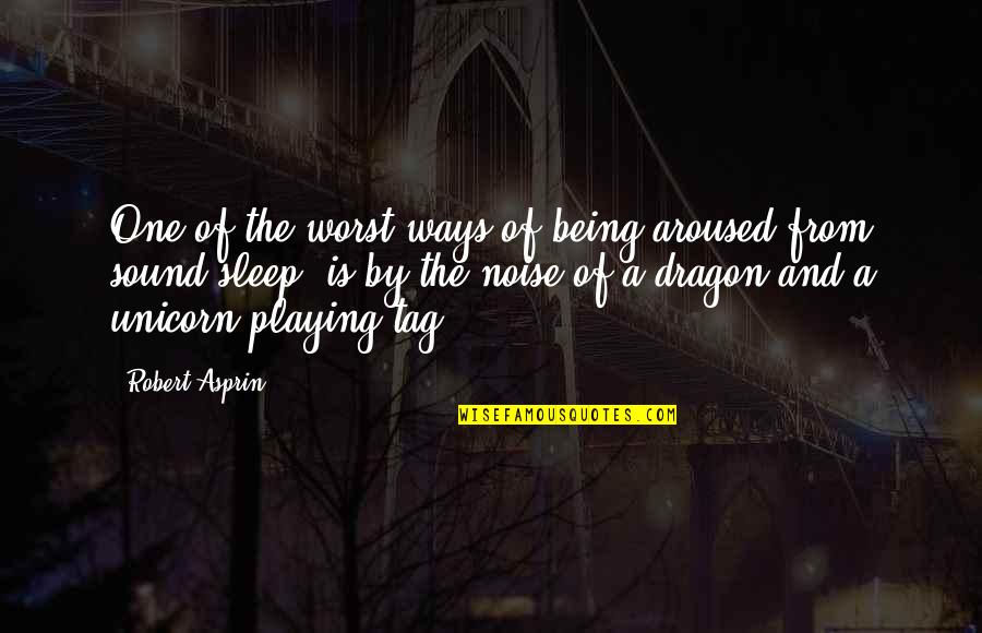 Robert Asprin Quotes By Robert Asprin: One of the worst ways of being aroused