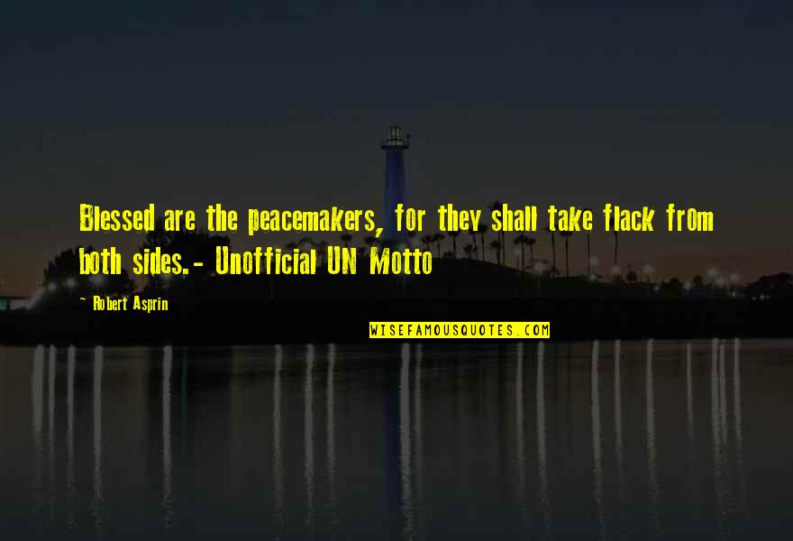 Robert Asprin Quotes By Robert Asprin: Blessed are the peacemakers, for they shall take