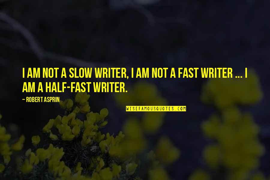 Robert Asprin Quotes By Robert Asprin: I am not a slow writer, I am