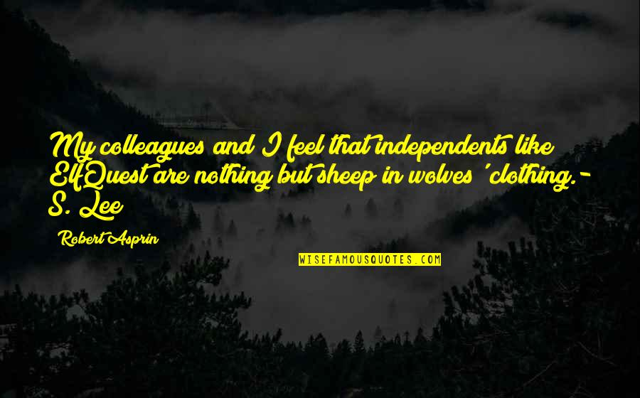 Robert Asprin Quotes By Robert Asprin: My colleagues and I feel that independents like