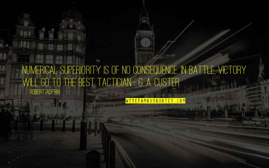 Robert Asprin Quotes By Robert Asprin: Numerical superiority is of no consequence. In battle,