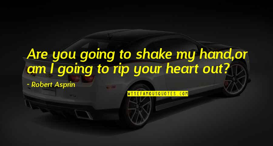 Robert Asprin Quotes By Robert Asprin: Are you going to shake my hand,or am