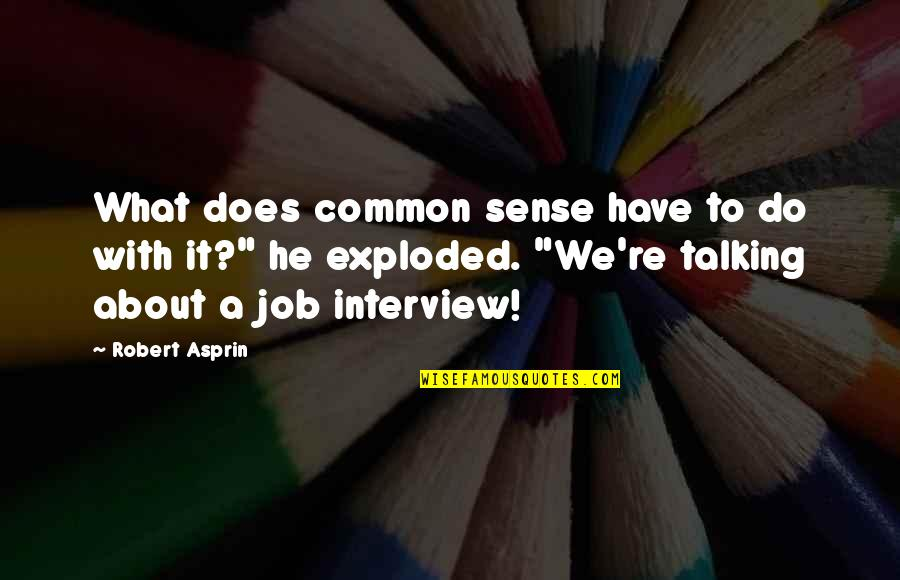 Robert Asprin Quotes By Robert Asprin: What does common sense have to do with