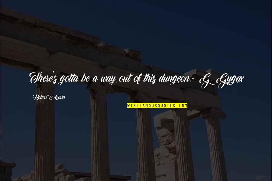 Robert Asprin Quotes By Robert Asprin: There's gotta be a way out of this