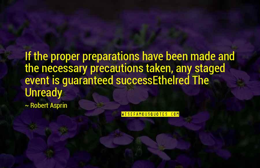 Robert Asprin Quotes By Robert Asprin: If the proper preparations have been made and