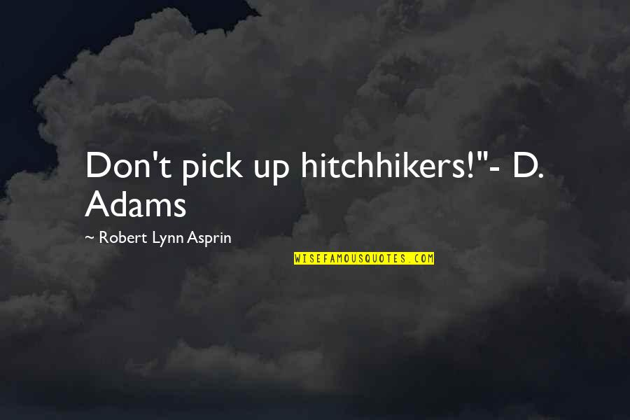 "Robert Asprin Quotes By Robert Lynn Asprin: Don't pick up hitchhikers!""- D. Adams"