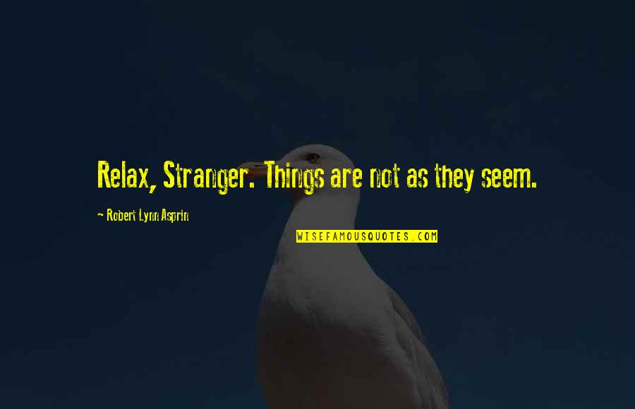 Robert Asprin Quotes By Robert Lynn Asprin: Relax, Stranger. Things are not as they seem.