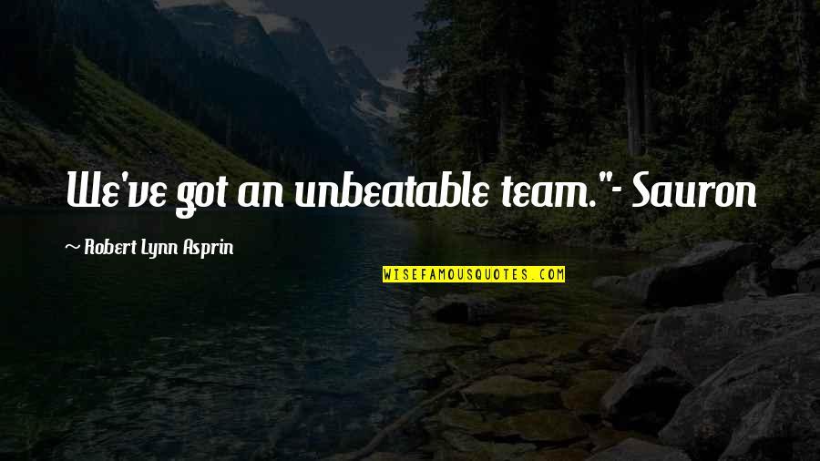 """Robert Asprin Quotes By Robert Lynn Asprin: We've got an unbeatable team.""""- Sauron"""