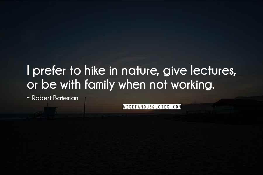Robert Bateman quotes: I prefer to hike in nature, give lectures, or be with family when not working.