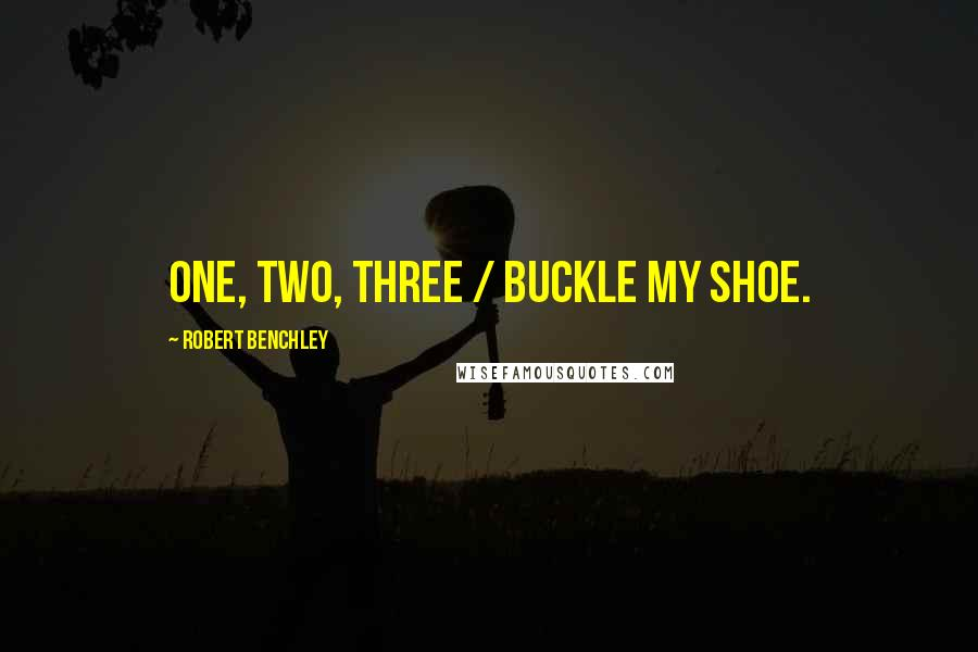 Robert Benchley quotes: One, two, three / Buckle my shoe.