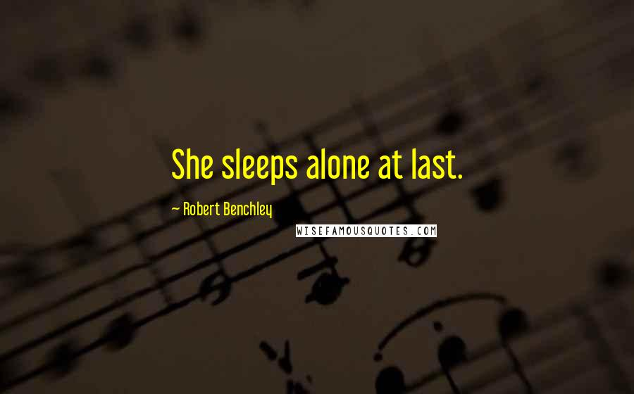 Robert Benchley quotes: She sleeps alone at last.