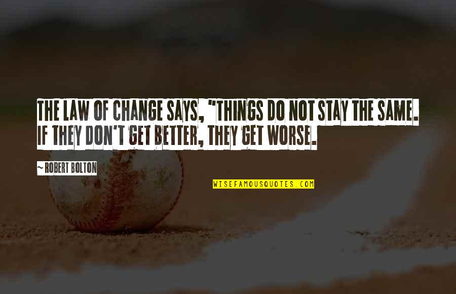 """Robert Bolton Quotes By Robert Bolton: The law of change says, """"Things do not"""
