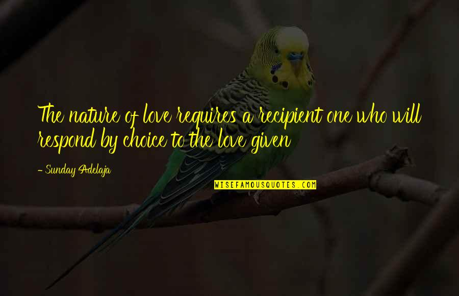 Robert Bolton Quotes By Sunday Adelaja: The nature of love requires a recipient one
