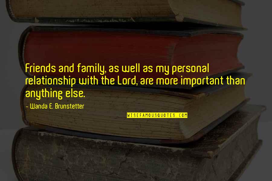Robert Bolton Quotes By Wanda E. Brunstetter: Friends and family, as well as my personal
