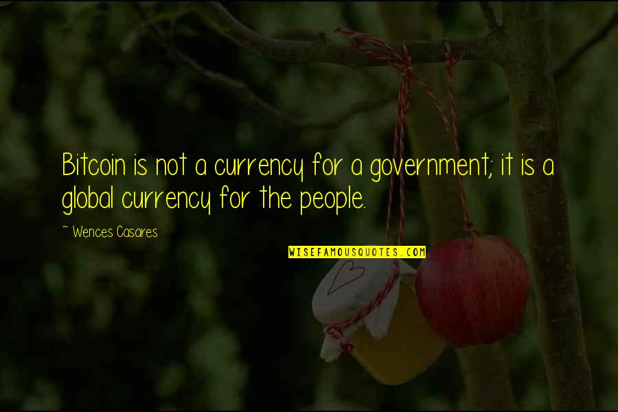 Robert Bolton Quotes By Wences Casares: Bitcoin is not a currency for a government;