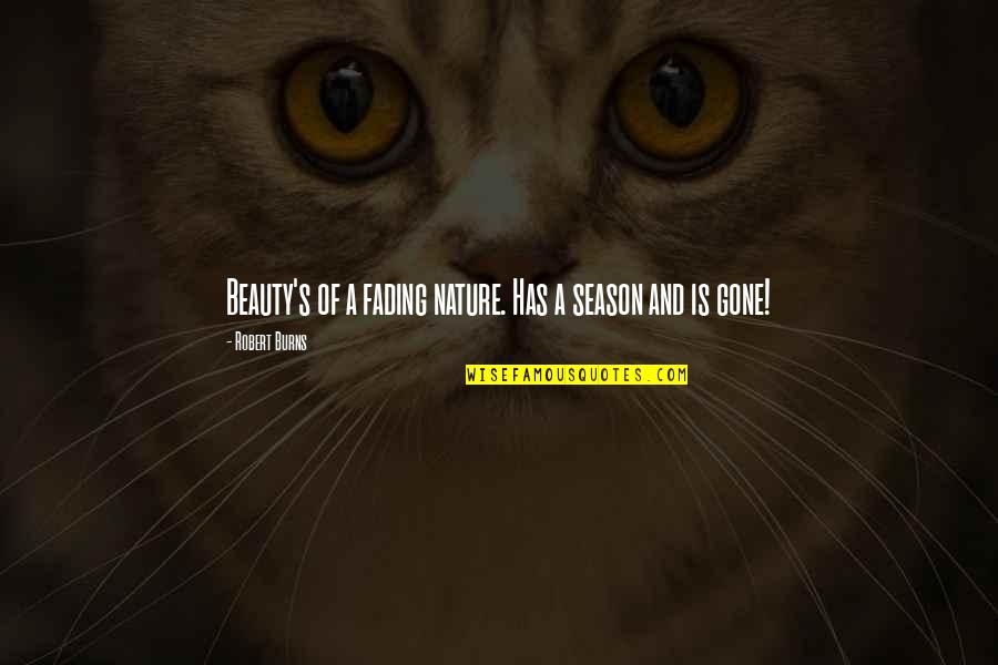 Robert Burns Quotes By Robert Burns: Beauty's of a fading nature. Has a season