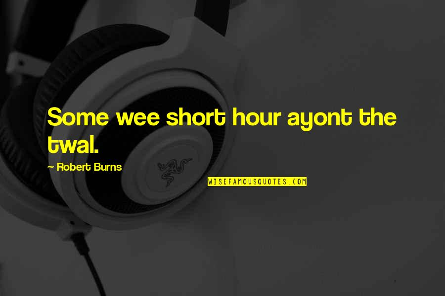 Robert Burns Quotes By Robert Burns: Some wee short hour ayont the twal.