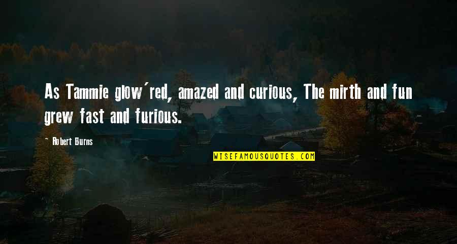Robert Burns Quotes By Robert Burns: As Tammie glow'red, amazed and curious, The mirth