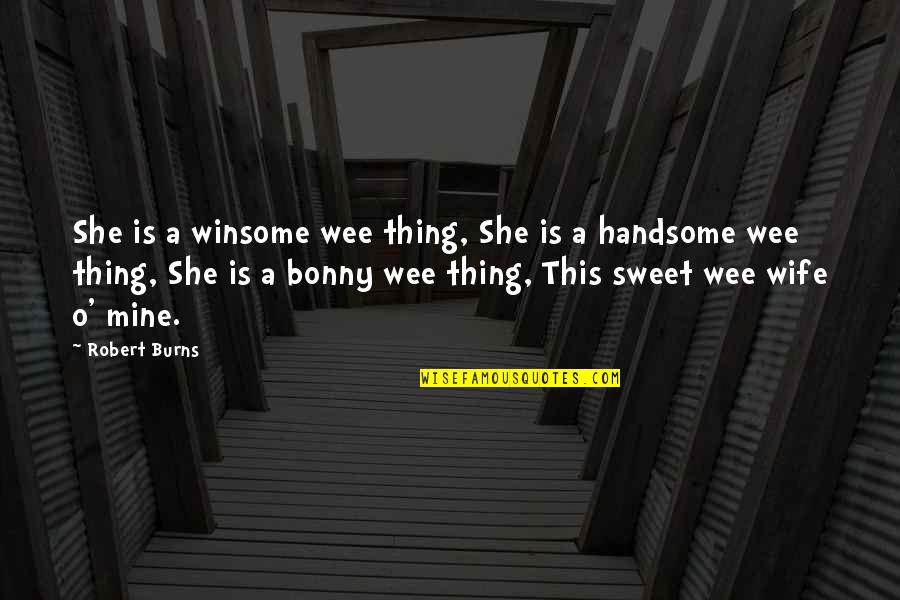Robert Burns Quotes By Robert Burns: She is a winsome wee thing, She is