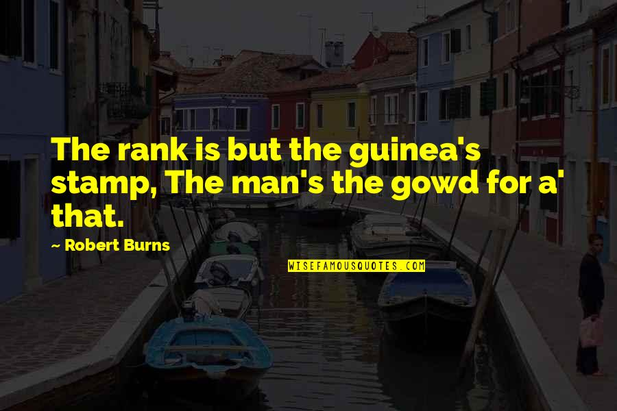 Robert Burns Quotes By Robert Burns: The rank is but the guinea's stamp, The