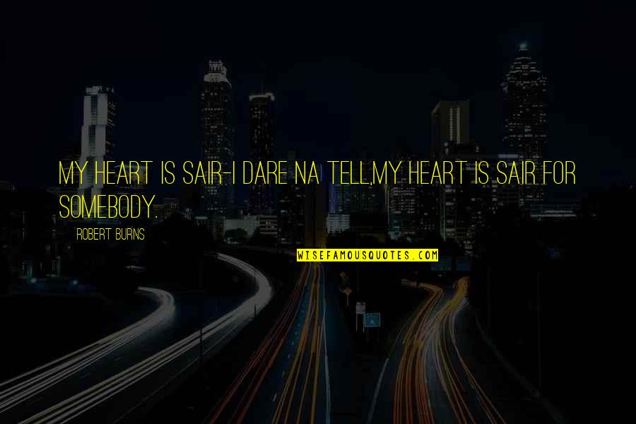 Robert Burns Quotes By Robert Burns: My heart is sair-I dare na tell,My heart