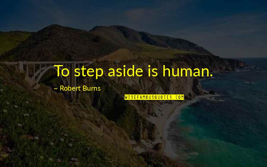 Robert Burns Quotes By Robert Burns: To step aside is human.