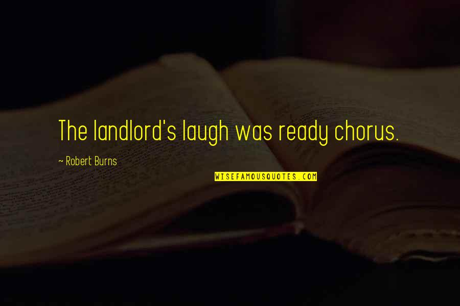 Robert Burns Quotes By Robert Burns: The landlord's laugh was ready chorus.
