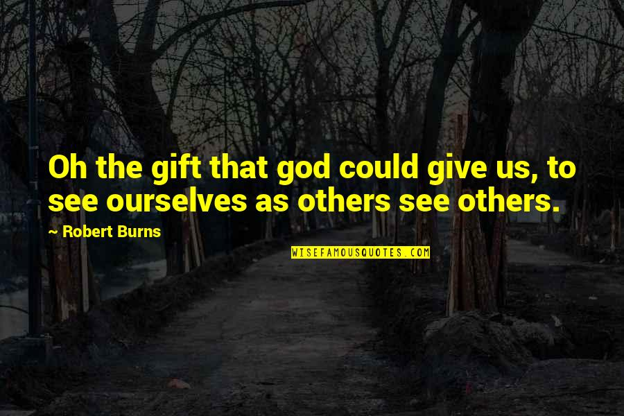 Robert Burns Quotes By Robert Burns: Oh the gift that god could give us,