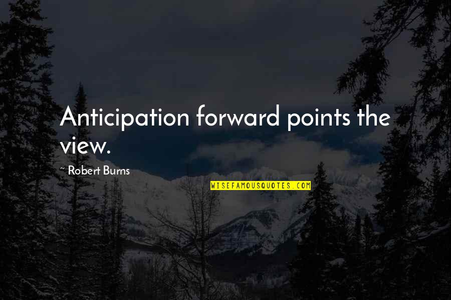 Robert Burns Quotes By Robert Burns: Anticipation forward points the view.