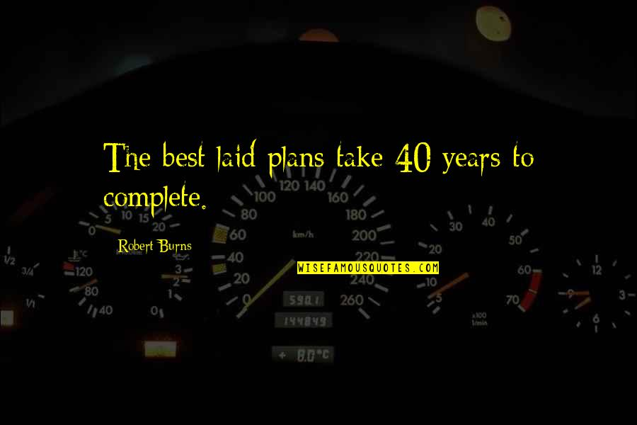 Robert Burns Quotes By Robert Burns: The best laid plans take 40 years to