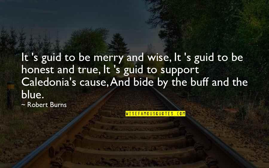 Robert Burns Quotes By Robert Burns: It 's guid to be merry and wise,