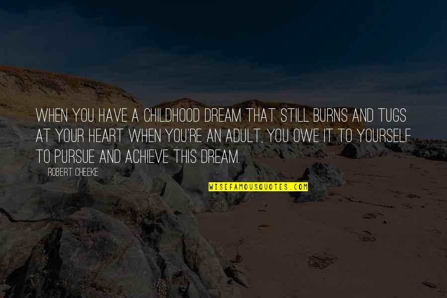 Robert Burns Quotes By Robert Cheeke: When you have a childhood dream that still