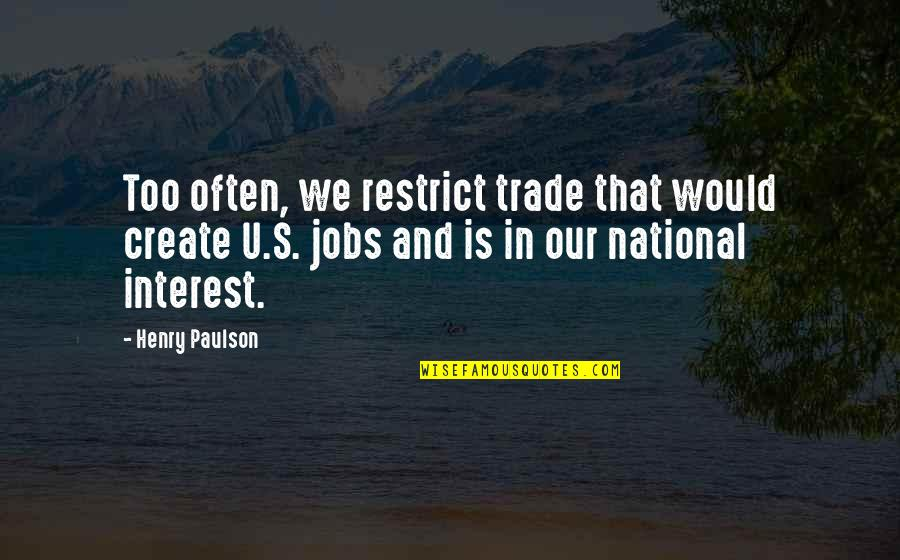 Robert Capa Slightly Out Of Focus Quotes By Henry Paulson: Too often, we restrict trade that would create