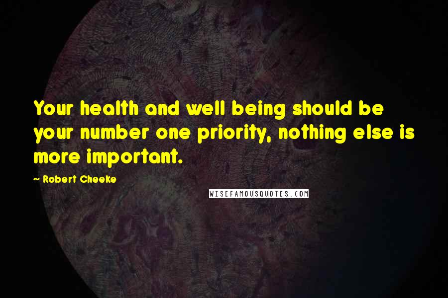 Robert Cheeke quotes: Your health and well being should be your number one priority, nothing else is more important.
