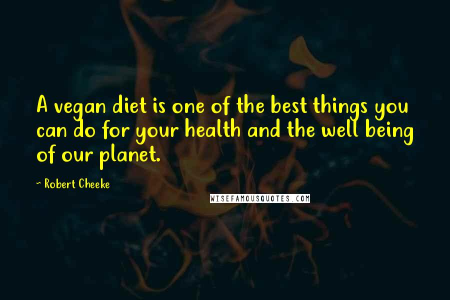 Robert Cheeke quotes: A vegan diet is one of the best things you can do for your health and the well being of our planet.