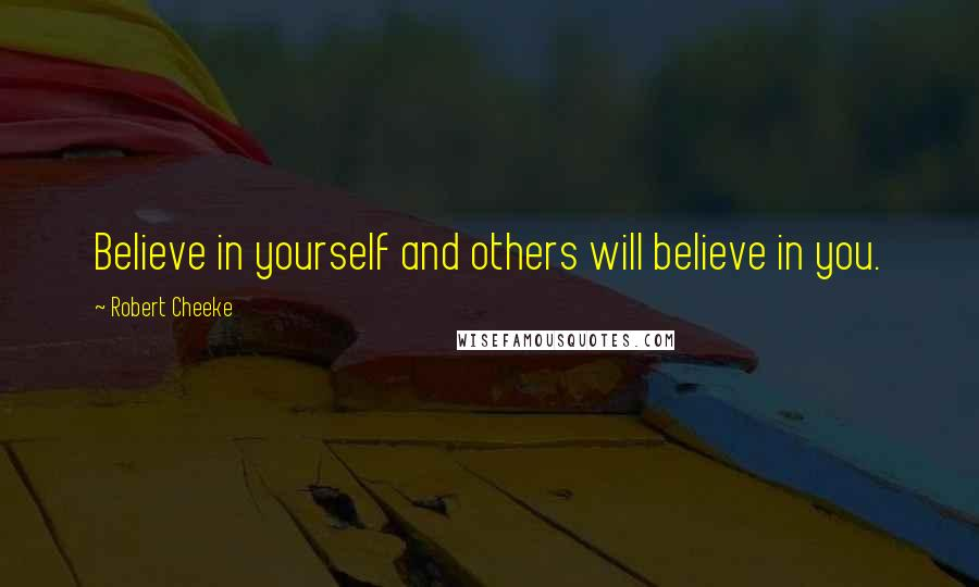Robert Cheeke quotes: Believe in yourself and others will believe in you.