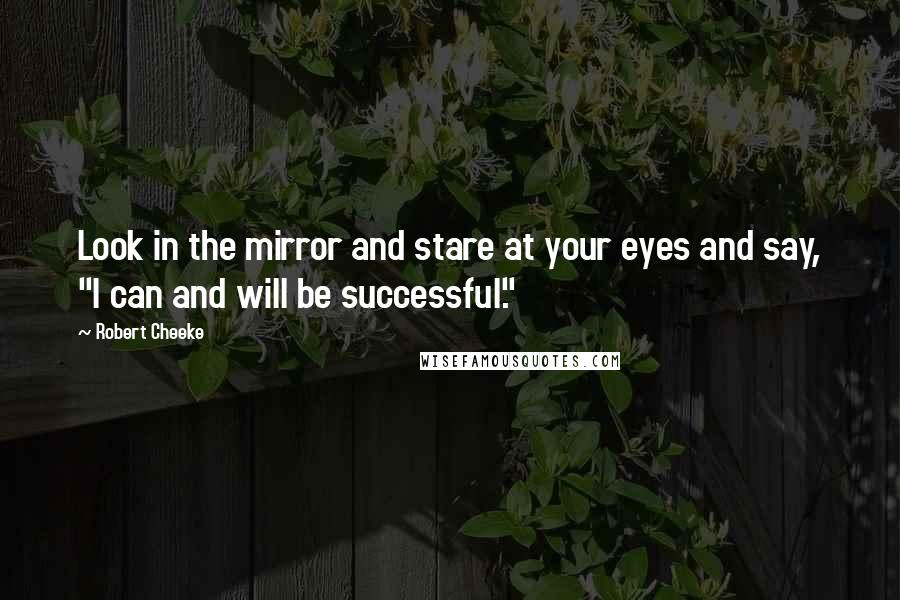 "Robert Cheeke quotes: Look in the mirror and stare at your eyes and say, ""I can and will be successful."""