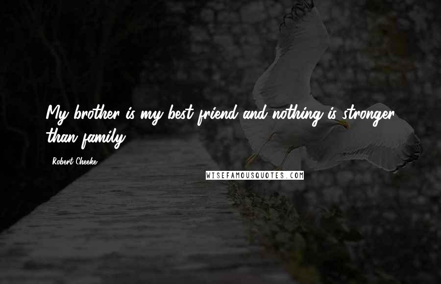 Robert Cheeke quotes: My brother is my best friend and nothing is stronger than family.