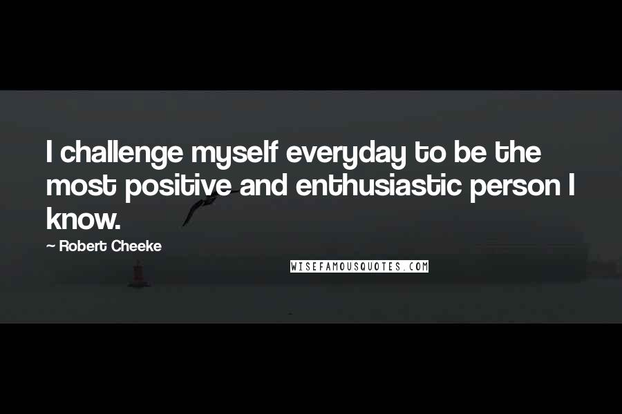 Robert Cheeke quotes: I challenge myself everyday to be the most positive and enthusiastic person I know.