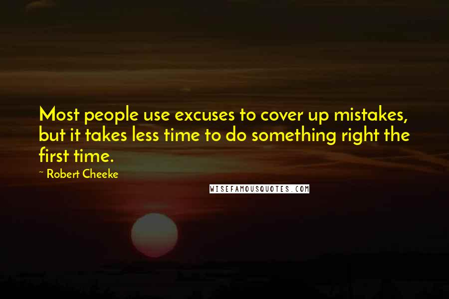 Robert Cheeke quotes: Most people use excuses to cover up mistakes, but it takes less time to do something right the first time.