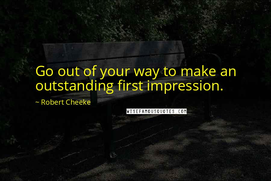 Robert Cheeke quotes: Go out of your way to make an outstanding first impression.