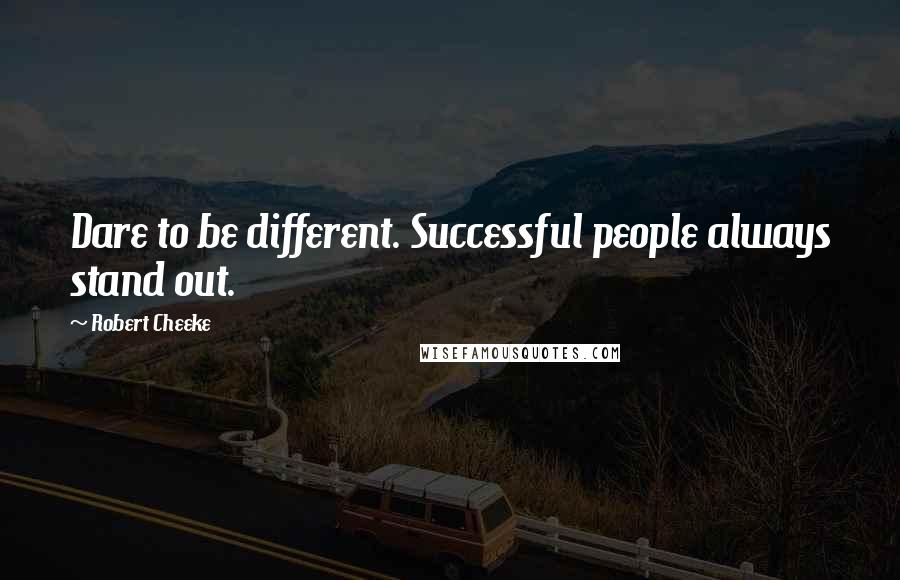 Robert Cheeke quotes: Dare to be different. Successful people always stand out.